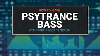 How to make Psytrance Bass in Xfer Serum