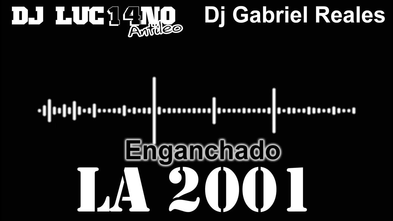 Download ENGANCHADO LA 2001 - Dj Luc14no Antileo FT Dj Gabriel Reales - COMERCIALES