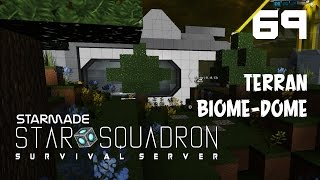 """StarMade: STAR SQUADRON - 69 - """"Dude. Terran Biome Dome."""""""