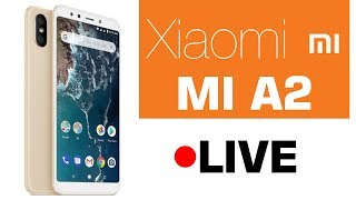 🔴 Live: Xiaomi Mi A2 Launch Event in India at New Delhi | Watch Xiaomi Mi A2 Live Stream