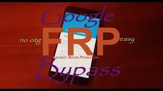 Bypass FRP Factory Reset Protection with No Root No OTG