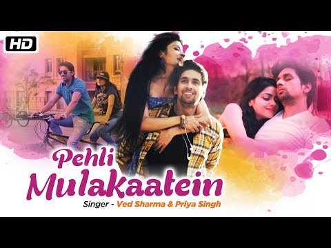 Pehli Mulakaatein | Ved Sharma | Priya Singh | New Romantic Song 2018
