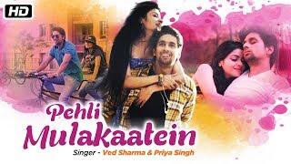 Pehli Mulakaatein | Ved Sharma | Priya Singh | New Romantic Song 2018