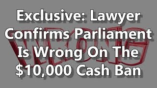 Exclusive: Lawyer Confirms Parliament Is Wrong On The $10,000 Cash Ban