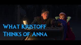 What Kristoff Really thinks of Anna