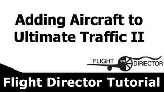 FSX | Adding Aircraft to Ultimate Traffic 2 | MyFlightDirector Tutorial
