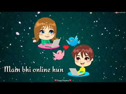 Tu online hai  main bhi online hu cute song whatsapp status