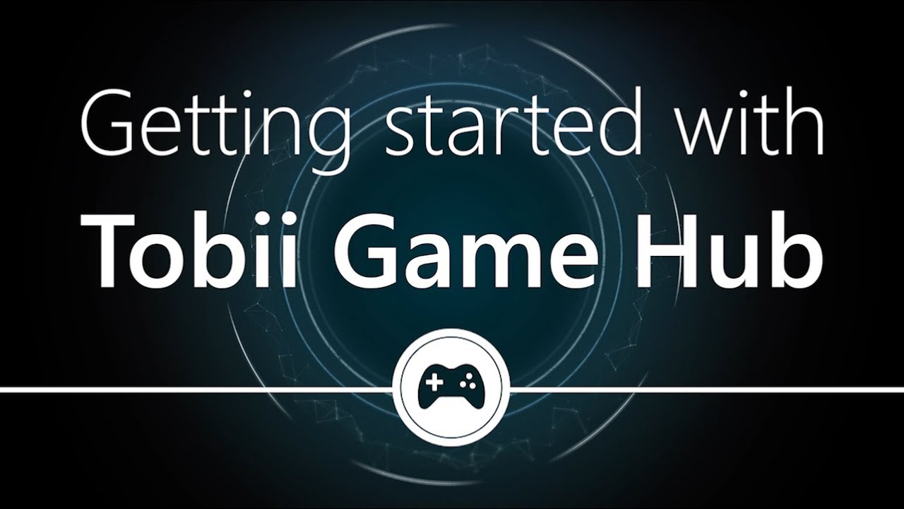 Getting started with Tobii Game Hub – Tobii Eye Tracking Support