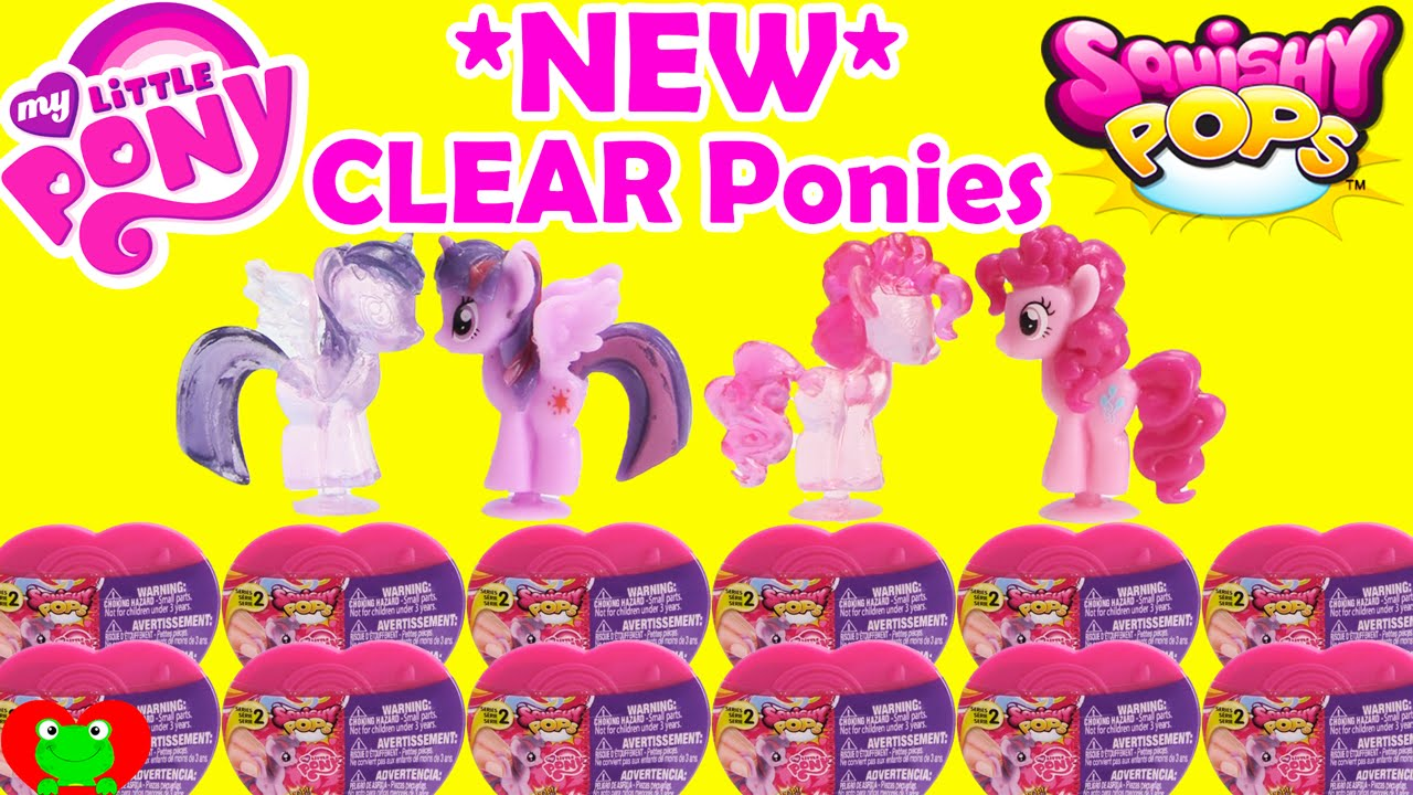 Toys R Us My Little Pony Squishy Pops : My Little Pony Squishy Pops Series 2 CLEAR Ponies - YouTube