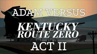 Adam vs. Kentucky Route Zero (Act Two)