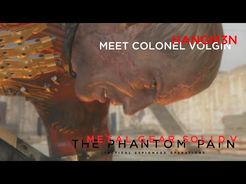--METAL GEAR SOLID V: THE PHANTOM PAIN-- MEET COLONEL VOLGIN (MAN ON FIRE)