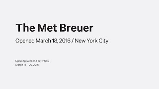 The Met Breuer—Opening Weekend Activities, March 18–20, 2016