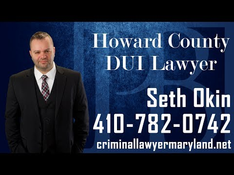 Facing a DUI charge in Howard County? Maryland attorney Seth Okin discusses.