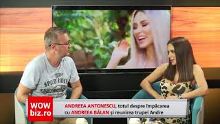 Andreea Antonescu, totul despre impacarea cu Andreea Balan si reunirea trupei Andre!