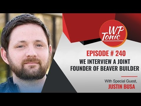 #240 WP-Tonic Show: We Interview Justin Busa Joint Founder of Beaver Builder