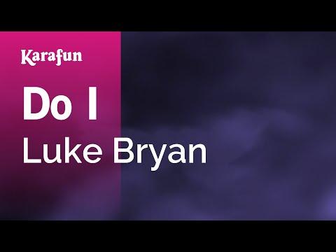 Karaoke Do I  Luke Bryan *
