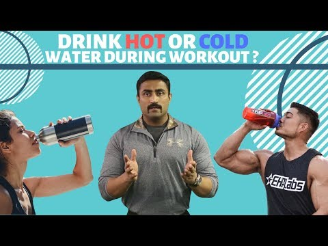 DRINK HOT OR COLD WATER DURING WORKOUT?