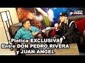 JUAN ANGEL y Don PEDRO RIVERA - EXCLUSIVA Platica para La Nota Picosa