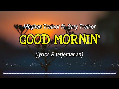 MEGHAN TRAINOR - GOOD MORNIN' ft. GARY TRAINOR (Lyrics & Terjemahan)