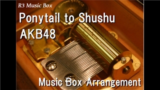 Video Ponytail to Shushu/AKB48 [Music Box] download MP3, 3GP, MP4, WEBM, AVI, FLV Juli 2018
