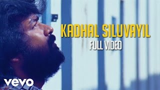 Subramaniapuram - Kadhal Siluvayil Video | James | Jai