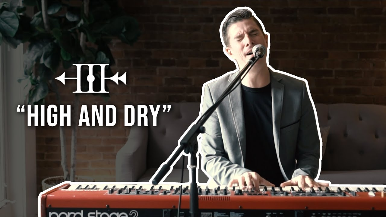 "Piano + Vocals - ""High and Dry"" 