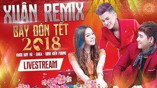 [Live 24/7] Siêu Phẩm LK Xuân Remix 2018 | Nonstop Bay Đón Tết | Khưu Huy Vũ ft Saka Trương Tuyền