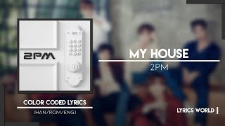 2PM (투피엠) - My House [Color Coded Lyrics (HAN/ROM/ENG)]