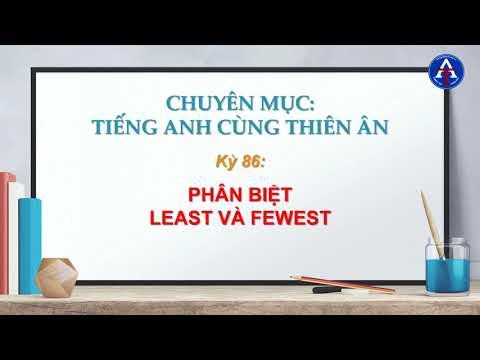 [TIẾNG ANH CÙNG THIÊN ÂN] - Kỳ 86 : Phân Biệt Least & Fewest