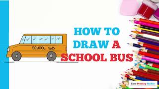 How to Draw a School Bus in a Few Easy Steps: Drawing Tutorial for Kids and Beginners
