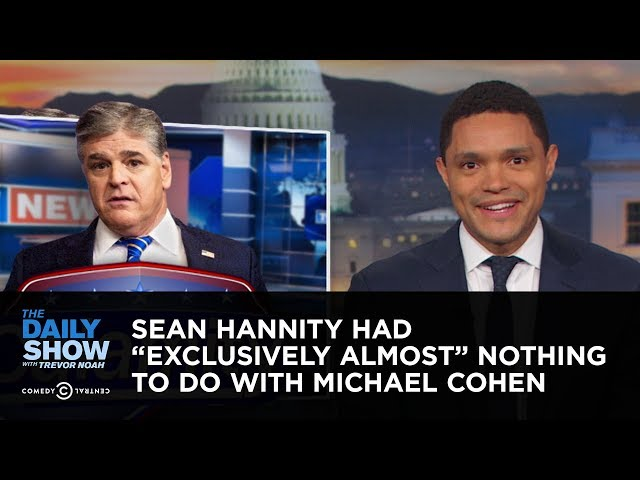 "Sean Hannity Had ""Exclusively Almost"" Nothing to Do with Michael Cohen 