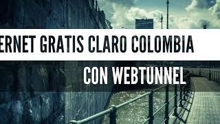 Internet gratis CLARO WEB COLOMBIA con WebTunnel