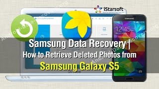 Samsung Data Recovery | How to Retrieve Deleted Photos from Samsung Galaxy S5