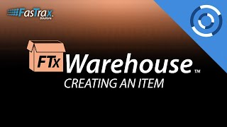 How To Create An Item | FasTrax Warehouse