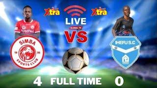 🔴#LIVE: SIMBA SC vs IHEFU ( 4 - 0 ) - LIGI KUU BARA, UWANJA wa MKAPA DSM...