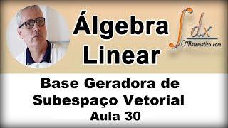 GRINGS - Álgebra Linear - Base de um Espaço Vetorial - Aula 30