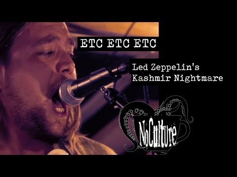 ETC ETC ETC - Led Zeppelin's Kashmir Nightmare | Live @ No Culture