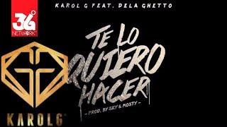 Te Lo Quiero Hacer - Karol G Feat. De La Ghetto
