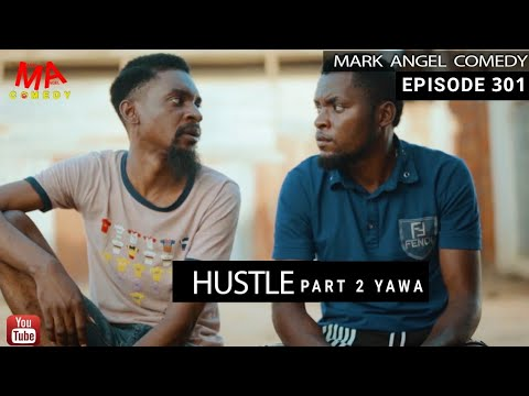 HUSTLE Part 2 (Mark Angel Comedy And Yawa Skit) (Episode 301) Mr Mark Featuring King Kalistus