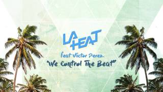 Laheat feat Victor Perez - We Control The Beat