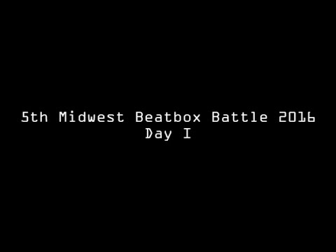 Midwest Beatbox Battle 2016 | Day 1