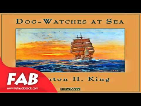 Dog Watches At Sea Full Audiobook by Stanton Henry KING by Nautical & Marine Fiction