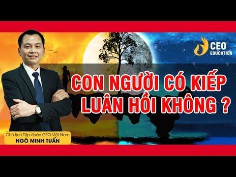 Luật Nhân Quả Của Ở Đời | Con Người Có Luân Hồi Hay Không ? | Ngô Minh Tuấn | Học Viện CEO Việt Nam