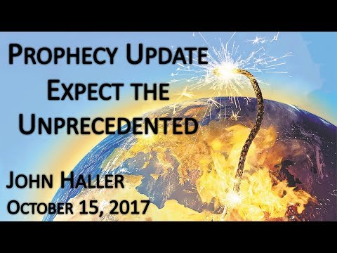 "2017 10 15 John Haller's Prophecy Update ""Expect the Unprecedented"""