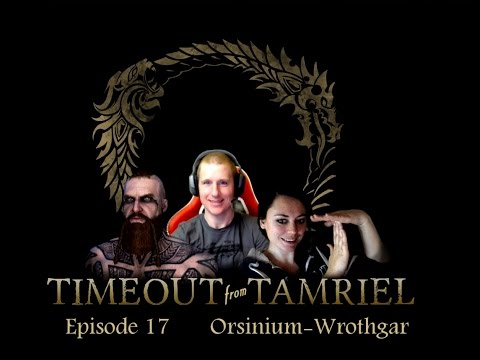 Orsinium and Wrothgar speculation - Timeout from Tamriel #17
