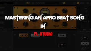 🔥🔥HOW TO MASTER🎚🔑AN AFRO BEAT SONG IN FL Studio
