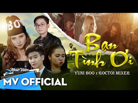 Bạn Tình Ơi | YuniBoo X Goctoi Mixer | OFFICIAL MUSIC VIDEO