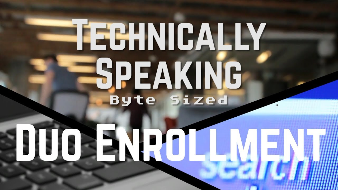 Technically Speaking (Byte Sized) - Duo Enrollment Video Preview