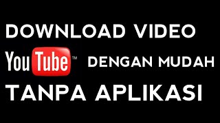 CARA DOWNLOAD VIDEO DARI YOUTUB TANPA APLIKASI SANGAT MUDAH CEPAT & GAMPIL