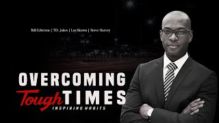 Overcoming Tough Times - Bill Edstrom | TD Jakes | Les Brown | Steve Harvey